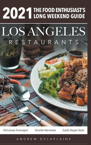 2021 Los Angeles Restaurants - The Food Enthusiast's Long Weekend Guide (Paperback)