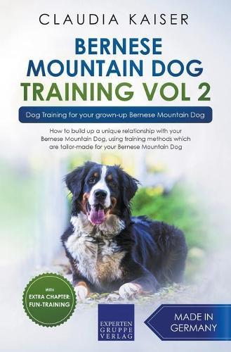 Bernese Mountain Dog Training Vol 2 - Dog Training for Your Grown-up Bernese Mountain Dog (Paperback)