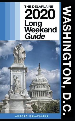 Washington, D.C. - The Delaplaine 2020 Long Weekend Guide (Paperback)