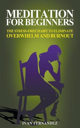 Meditation for Beginners: The Stress-Free Habit to Eliminate Overwhelm and Burnout (Paperback)