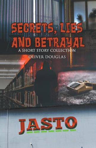 Secrets, Lies and Betrayal: a short story collection (Paperback)