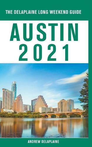 Austin - The Delaplaine 2021 Long Weekend Guide (Paperback)