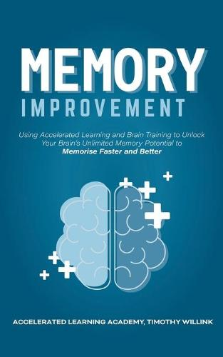 Memory Improvement: Using Accelerated Learning and Brain Training to Unlock Your Brain's Unlimited Memory Potential to Memorise Faster and Better (Paperback)