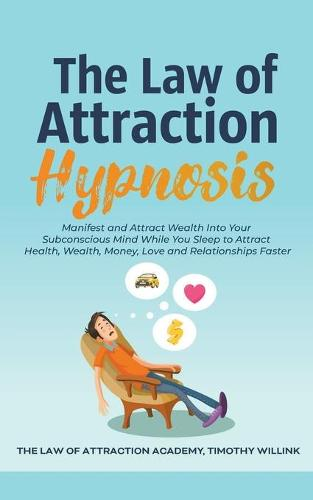 The Law of Attraction Hypnosis: Manifest and Attract Wealth Into Your Subconscious Mind While You Sleep to Attract Health, Wealth, Money, Love and Relationships Faster (Paperback)