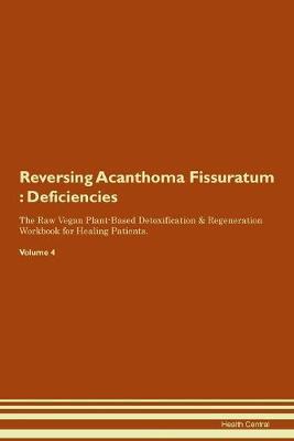 Reversing Acanthoma Fissuratum: Deficiencies The Raw Vegan Plant-Based Detoxification & Regeneration Workbook for Healing Patients. Volume 4 (Paperback)