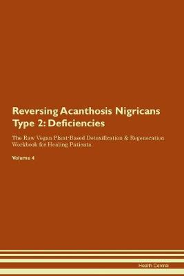 Reversing Acanthosis Nigricans Type 2: Deficiencies The Raw Vegan Plant-Based Detoxification & Regeneration Workbook for Healing Patients. Volume 4 (Paperback)