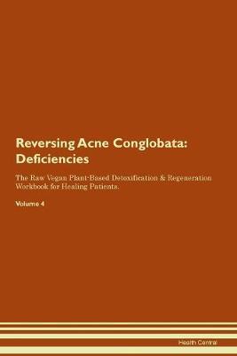 Reversing Acne Conglobata: Deficiencies The Raw Vegan Plant-Based Detoxification & Regeneration Workbook for Healing Patients. Volume 4 (Paperback)