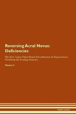 Reversing Acral Nevus: Deficiencies The Raw Vegan Plant-Based Detoxification & Regeneration Workbook for Healing Patients. Volume 4 (Paperback)