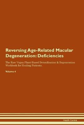 Reversing Age-Related Macular Degeneration: Deficiencies The Raw Vegan Plant-Based Detoxification & Regeneration Workbook for Healing Patients. Volume 4 (Paperback)