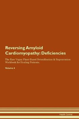 Reversing Amyloid Cardiomyopathy: Deficiencies The Raw Vegan Plant-Based Detoxification & Regeneration Workbook for Healing Patients. Volume 4 (Paperback)