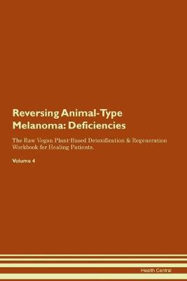 Reversing Animal-Type Melanoma: Deficiencies The Raw Vegan Plant-Based Detoxification & Regeneration Workbook for Healing Patients. Volume 4 (Paperback)