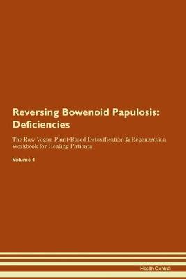 Reversing Bowenoid Papulosis: Deficiencies The Raw Vegan Plant-Based Detoxification & Regeneration Workbook for Healing Patients. Volume 4 (Paperback)
