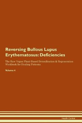Reversing Bullous Lupus Erythematosus: Deficiencies The Raw Vegan Plant-Based Detoxification & Regeneration Workbook for Healing Patients. Volume 4 (Paperback)