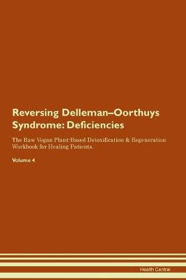 Reversing Delleman-Oorthuys Syndrome: Deficiencies The Raw Vegan Plant-Based Detoxification & Regeneration Workbook for Healing Patients. Volume 4 (Paperback)