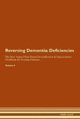 Reversing Dementia: Deficiencies The Raw Vegan Plant-Based Detoxification & Regeneration Workbook for Healing Patients. Volume 4 (Paperback)