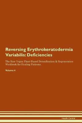 Reversing Erythrokeratodermia Variabilis: Deficiencies The Raw Vegan Plant-Based Detoxification & Regeneration Workbook for Healing Patients. Volume 4 (Paperback)