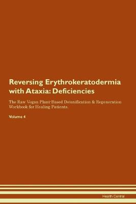 Reversing Erythrokeratodermia with Ataxia: Deficiencies The Raw Vegan Plant-Based Detoxification & Regeneration Workbook for Healing Patients. Volume 4 (Paperback)