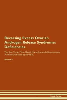 Reversing Excess Ovarian Androgen Release Syndrome: Deficiencies The Raw Vegan Plant-Based Detoxification & Regeneration Workbook for Healing Patients. Volume 4 (Paperback)