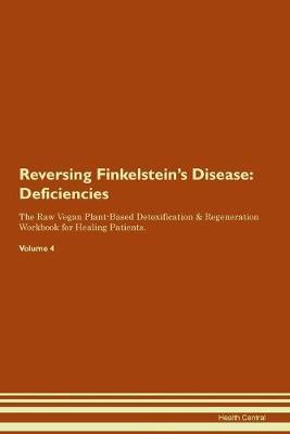 Reversing Finkelstein's Disease: Deficiencies The Raw Vegan Plant-Based Detoxification & Regeneration Workbook for Healing Patients. Volume 4 (Paperback)