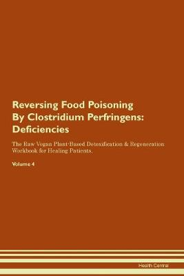 Reversing Food Poisoning By Clostridium Perfringens: Deficiencies The Raw Vegan Plant-Based Detoxification & Regeneration Workbook for Healing Patients. Volume 4 (Paperback)