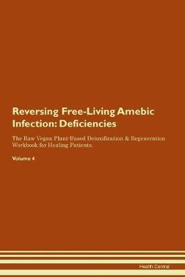Reversing Free-Living Amebic Infection: Deficiencies The Raw Vegan Plant-Based Detoxification & Regeneration Workbook for Healing Patients. Volume 4 (Paperback)