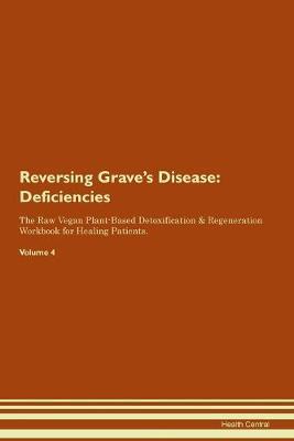 Reversing Grave's Disease: Deficiencies The Raw Vegan Plant-Based Detoxification & Regeneration Workbook for Healing Patients. Volume 4 (Paperback)
