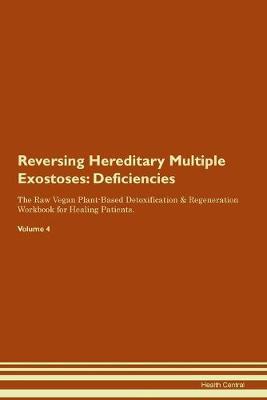 Reversing Hereditary Multiple Exostoses: Deficiencies The Raw Vegan Plant-Based Detoxification & Regeneration Workbook for Healing Patients. Volume 4 (Paperback)