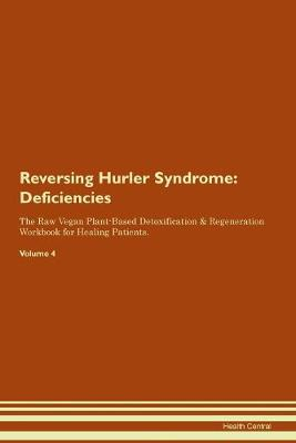 Reversing Hurler Syndrome: Deficiencies The Raw Vegan Plant-Based Detoxification & Regeneration Workbook for Healing Patients. Volume 4 (Paperback)
