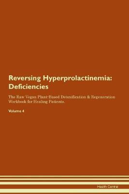 Reversing Hyperprolactinemia: Deficiencies The Raw Vegan Plant-Based Detoxification & Regeneration Workbook for Healing Patients. Volume 4 (Paperback)