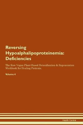 Reversing Hypoalphalipoproteinemia: Deficiencies The Raw Vegan Plant-Based Detoxification & Regeneration Workbook for Healing Patients. Volume 4 (Paperback)