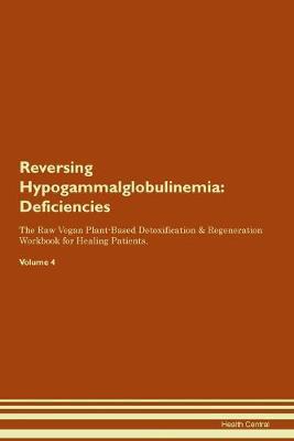 Reversing Hypogammalglobulinemia: Deficiencies The Raw Vegan Plant-Based Detoxification & Regeneration Workbook for Healing Patients. Volume 4 (Paperback)