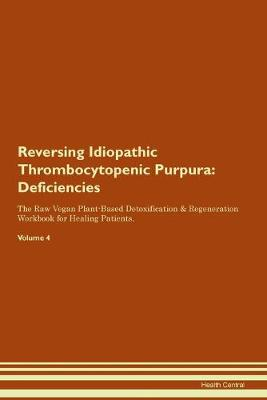 Reversing Idiopathic Thrombocytopenic Purpura: Deficiencies The Raw Vegan Plant-Based Detoxification & Regeneration Workbook for Healing Patients. Volume 4 (Paperback)