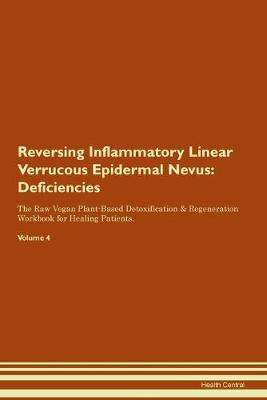 Reversing Inflammatory Linear Verrucous Epidermal Nevus: Deficiencies The Raw Vegan Plant-Based Detoxification & Regeneration Workbook for Healing Patients. Volume 4 (Paperback)