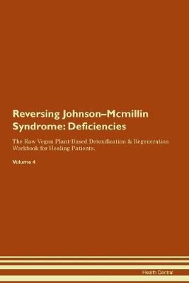 Reversing Johnson-Mcmillin Syndrome: Deficiencies The Raw Vegan Plant-Based Detoxification & Regeneration Workbook for Healing Patients. Volume 4 (Paperback)