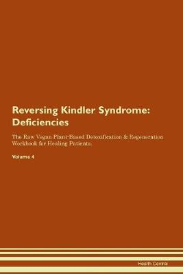 Reversing Kindler Syndrome: Deficiencies The Raw Vegan Plant-Based Detoxification & Regeneration Workbook for Healing Patients. Volume 4 (Paperback)