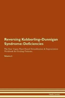 Reversing Kobberling-Dunnigan Syndrome: Deficiencies The Raw Vegan Plant-Based Detoxification & Regeneration Workbook for Healing Patients. Volume 4 (Paperback)