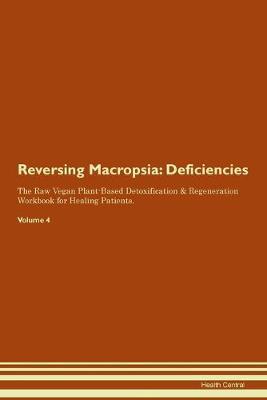 Reversing Macropsia: Deficiencies The Raw Vegan Plant-Based Detoxification & Regeneration Workbook for Healing Patients. Volume 4 (Paperback)