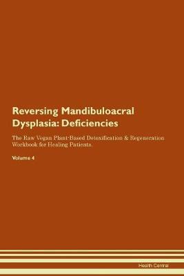 Reversing Mandibuloacral Dysplasia: Deficiencies The Raw Vegan Plant-Based Detoxification & Regeneration Workbook for Healing Patients. Volume 4 (Paperback)