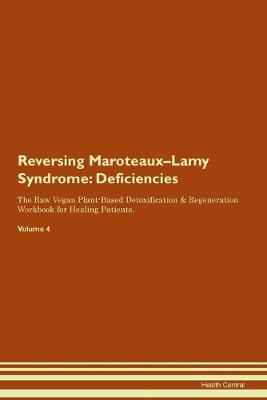 Reversing Maroteaux-Lamy Syndrome: Deficiencies The Raw Vegan Plant-Based Detoxification & Regeneration Workbook for Healing Patients. Volume 4 (Paperback)