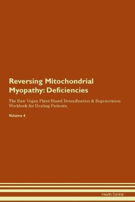 Reversing Mitochondrial Myopathy: Deficiencies The Raw Vegan Plant-Based Detoxification & Regeneration Workbook for Healing Patients. Volume 4 (Paperback)