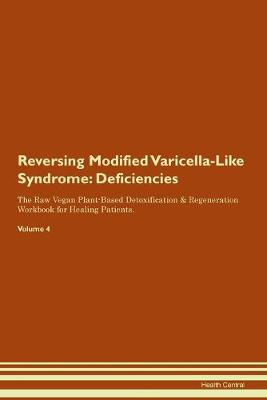 Reversing Modified Varicella-Like Syndrome: Deficiencies The Raw Vegan Plant-Based Detoxification & Regeneration Workbook for Healing Patients. Volume 4 (Paperback)