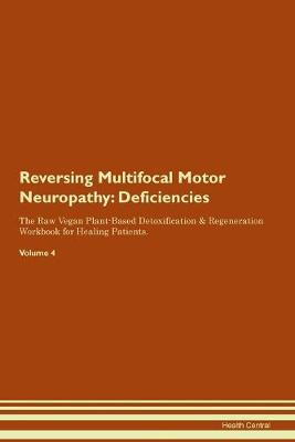 Reversing Multifocal Motor Neuropathy: Deficiencies The Raw Vegan Plant-Based Detoxification & Regeneration Workbook for Healing Patients. Volume 4 (Paperback)