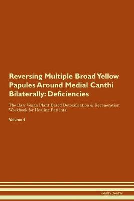 Reversing Multiple Broad Yellow Papules Around Medial Canthi Bilaterally: Deficiencies The Raw Vegan Plant-Based Detoxification & Regeneration Workbook for Healing Patients. Volume 4 (Paperback)