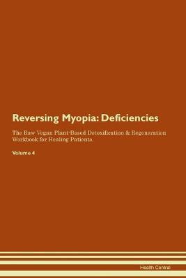 Reversing Myopia: Deficiencies The Raw Vegan Plant-Based Detoxification & Regeneration Workbook for Healing Patients. Volume 4 (Paperback)