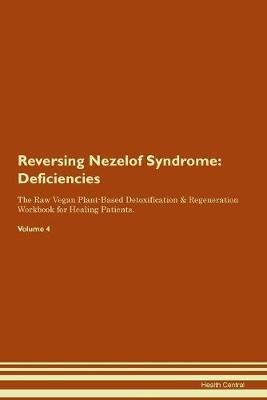 Reversing Nezelof Syndrome: Deficiencies The Raw Vegan Plant-Based Detoxification & Regeneration Workbook for Healing Patients.Volume 4 (Paperback)