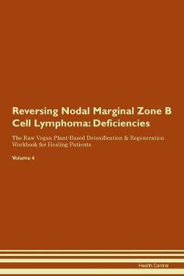 Reversing Nodal Marginal Zone B Cell Lymphoma: Deficiencies The Raw Vegan Plant-Based Detoxification & Regeneration Workbook for Healing Patients.Volume 4 (Paperback)