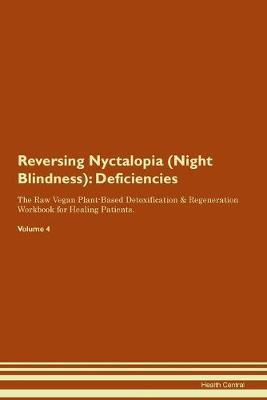 Reversing Nyctalopia (Night Blindness): Deficiencies The Raw Vegan Plant-Based Detoxification & Regeneration Workbook for Healing Patients.Volume 4 (Paperback)