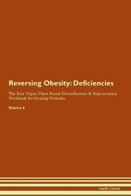 Reversing Obesity: Deficiencies The Raw Vegan Plant-Based Detoxification & Regeneration Workbook for Healing Patients.Volume 4 (Paperback)