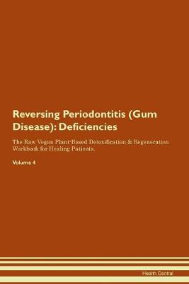 Reversing Periodontitis (Gum Disease): Deficiencies The Raw Vegan Plant-Based Detoxification & Regeneration Workbook for Healing Patients.Volume 4 (Paperback)