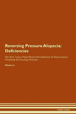 Reversing Pressure Alopecia: Deficiencies The Raw Vegan Plant-Based Detoxification & Regeneration Workbook for Healing Patients.Volume 4 (Paperback)